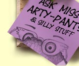 Ask Miss Arty Pants and Other Sillies